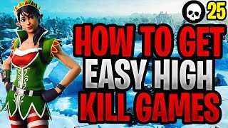 How To Get EASY High Kill Games In Fortnite! (Fortnite How To Get Better - Season 7)