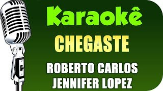 🎤 Karaokê - Chegaste - Roberto Carlos, Jennifer Lopez - (Chegaste - Karaokê)