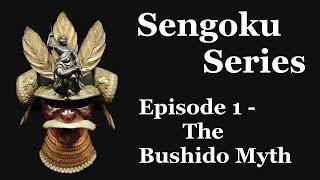 Sengoku Series: Episode 1 - The Bushido Myth