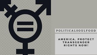 #PoliticalSoulFood: Discussing Trump and the Republicans's attack on transgender rights