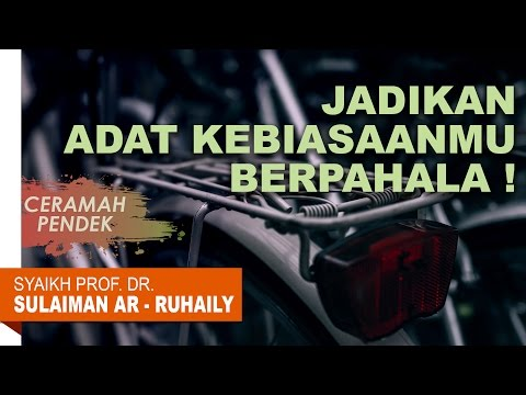 Ceramah Pendek:  Jadikan Adat Kebiasaanmu Berpahala -  Syaikh Prof. Dr. Sulaiman Ar-Ruhaily