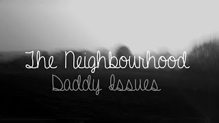 The Neighbourhood • Daddy Issues (lyrics)