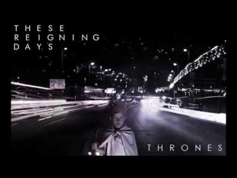 These Reigning Days - Thrones