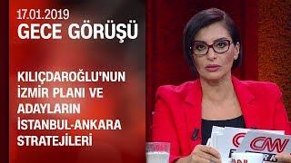 CHP'nin İzmir planı ve adayların İstanbul-Ankara stratejileri - Gece Görüşü 17.01.2019
