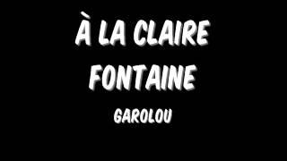 Garolou - À la Claire Fontaine