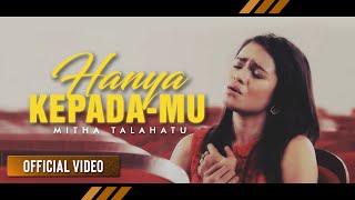 Mitha Talahatu - Hanya Kepada-Mu (Official Video)