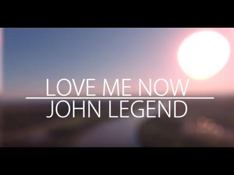 John Legend – Love Me Now (LYRICS)