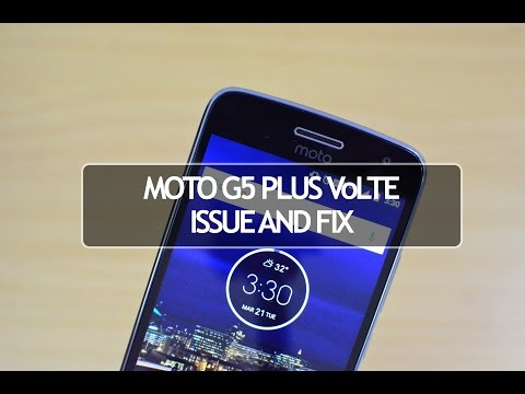Moto G5 Plus VoLTE Issue And Fix