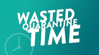 Wasted Quarantine Time