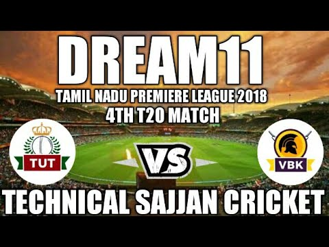 TUT VS VBK 4TH T20 MATCH DREAM11 TEAM II TAMIL NADU PREMIERE LEAGUE 2018