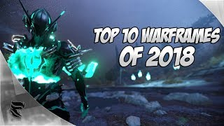 Warframe: Top 10 Warframes for 2018!