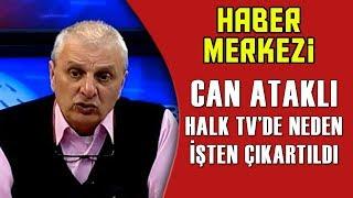 Can Ataklı Neden Halk TV'de İşten Çıkartıldı?! - Can Ataklı Anlatıyor!