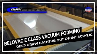 "Belovac E Class Vacuum forming Deep draw bathtub out of 1/4"" Acrylic"