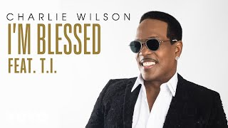 Download Lagu Charlie Wilson - I'm Blessed (Audio) ft. T.I. Gratis STAFABAND