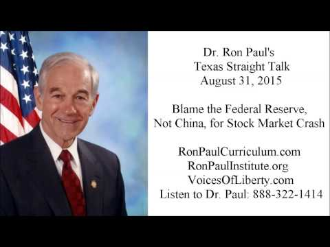 Ron Paul's Texas Straight Talk 8/31/15: Blame the Federal Reserve, Not China, for Stock Market Crash
