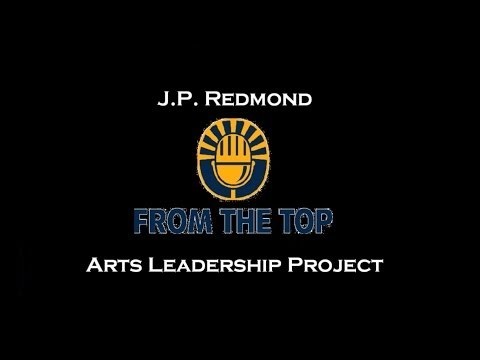 J.P. Redmond - From the Top Arts Leadership Project