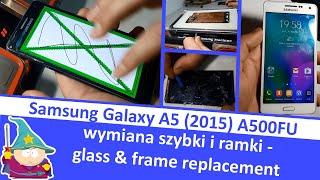 Samsung Galaxy A5 (2015) A500FU - wymiana szybki i ramki - glass & frame replacement