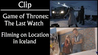 Clip: Filming on Location in Iceland (Last Watch, Game of Thrones)