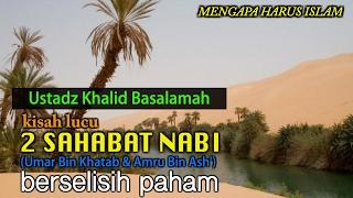 Perselisihan Umar Bin Khatab Dan Amru Bin Ash || Ustadz Khalid Basalamah