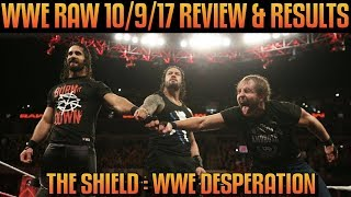 WWE Raw 10/9/17 Full Show Review & Results: THE SHIELD REUNITE AND ITS MORE DESPERATE THAN EVER