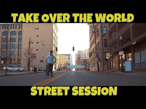Take Over The World Street Session