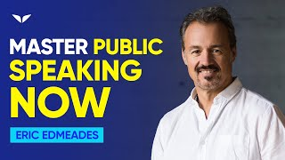 How To Become A Master In The Art of Public Speaking (Part 1 of 2) | Eric Edmeades