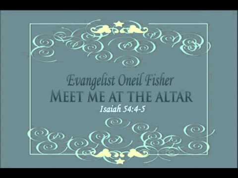 Evangelist Oneil Fisher, Meet me at the altar   Part 1