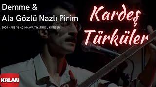 (7.53 MB) Kardeş Türküler - Demme & Ala Gözlü Nazlı Pirim  [ Live Concert © 2004 Kalan Müzik ] Mp3