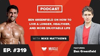 Ben Greenfield on How to Live a Longer, Healthier, and More Enjoyable Life