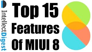 Top 15 Best New Features Of MIUI 8 | Intellect Digest