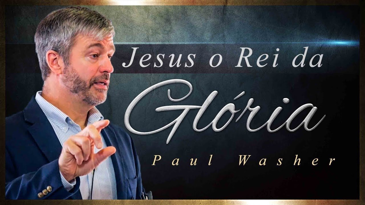 Jesus o Rei da Glória - Paul Washer