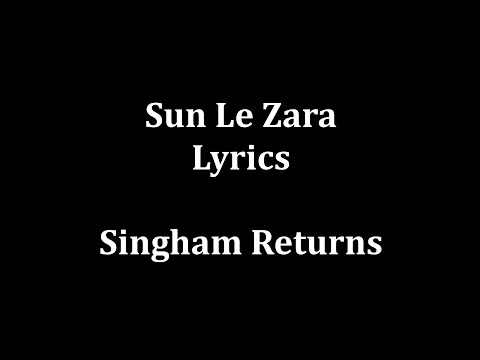 Sun Le Zara Lyrics |arijit Singh | Singham Returns video