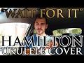 """Wait For It"" - Hamilton - Ukulele Cover - Alex Denney"