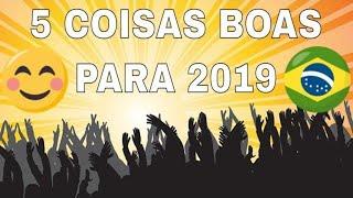 5 coisas boas que acontecerão no Brasil em 2019