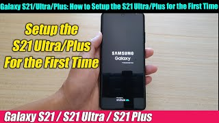 Galaxy S21/Ultra/Plus: How to Setup the Phone for the First Time