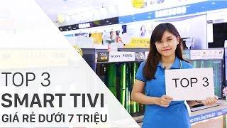 Top 3 Smart tivi giá rẻ dưới 7 triệu cho dịp Tết | Điện máy XANH