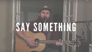 Download Lagu Say Something (Cover) Justin Timberlake ft.Chris Stapleton Gratis STAFABAND
