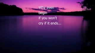 If You Wouldn't Cry If It Ended...Why Even Begin?
