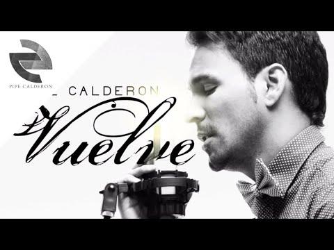 Vuelve - Pipe Calderon [Canción Oficial] ®