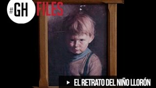 LA MALDICIÓN DEL RETRATO DEL NIÑO LLORÓN #GHFILES