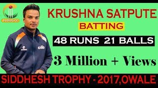 KRUSHNA SATPUTE BATTING IN SIDDHESH TROPHY - 2017,OWALE | 48 RUNS IN 21 BALLS