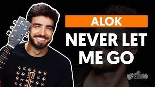 Ouça NEVER LET ME GO - Alok feat Bruno Martini & Zeeba aula de violão completa