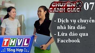 THVL | Chuyện cảnh giác - Kỳ 07: Dịch vụ chuyển nhà lừa đảo, lừa đảo qua Facebook