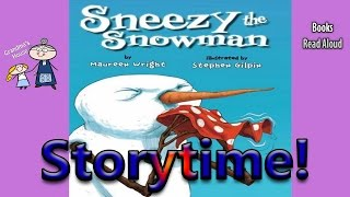Storytime! ~ SNEEZY THE SNOWMAN Read Aloud ~ Stories for Kids ~  Bedtime Story Read Along Books