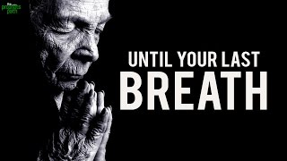 Until Your Last Breath