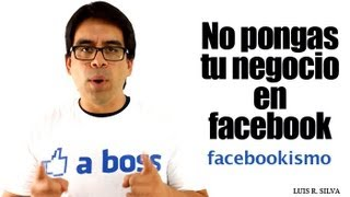 No pongas tu Negocio en Facebook - Estrategias de Marketing Online