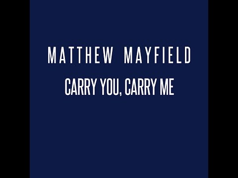 Matthew Mayfield - I Carry You Carry Me