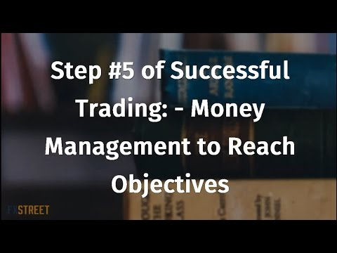 Step #5 of Successful Trading: - Money Management to Reach Objectives