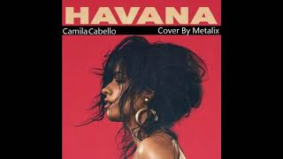 Camila Cabello - Havana (Instrumental) Cover By Metalix 2.93 MB