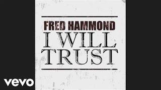 Fred Hammond - I Will Trust